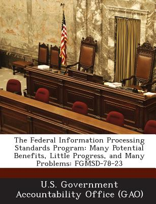 Bibliogov The Federal Information Processing Standards Program: Many Potential Benefits, Little Progress, and Many Problems: Fgmsd-78-23 b at Sears.com