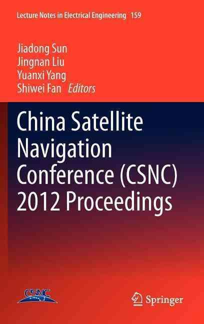 China Satellite Navigation Conference (Csnc) 2012 Proceedings By Sun, Jiadong (EDT)/ Liu, Jingnan (EDT)/ Yang, Yuanxi (EDT)